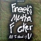 Freeki Mutha F cker (All I Need Is U)